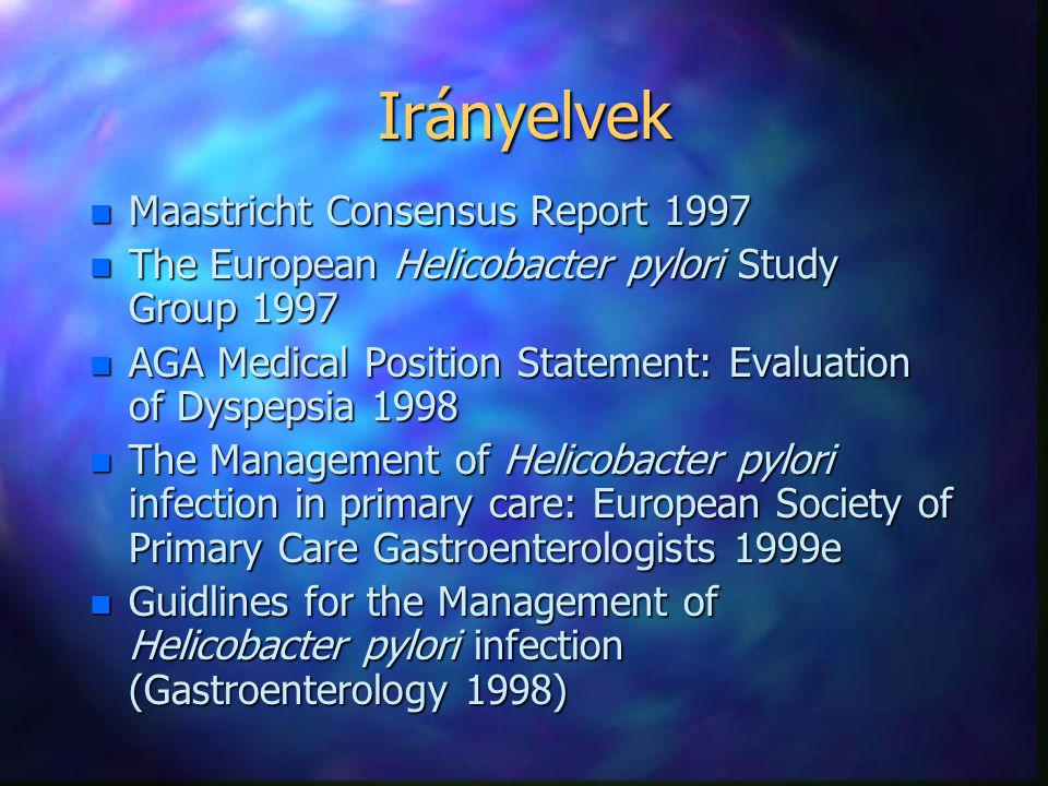 Irányelvek n Maastricht Consensus Report 1997 n The European Helicobacter pylori Study Group 1997 n AGA Medical Position Statement: Evaluation of Dysp