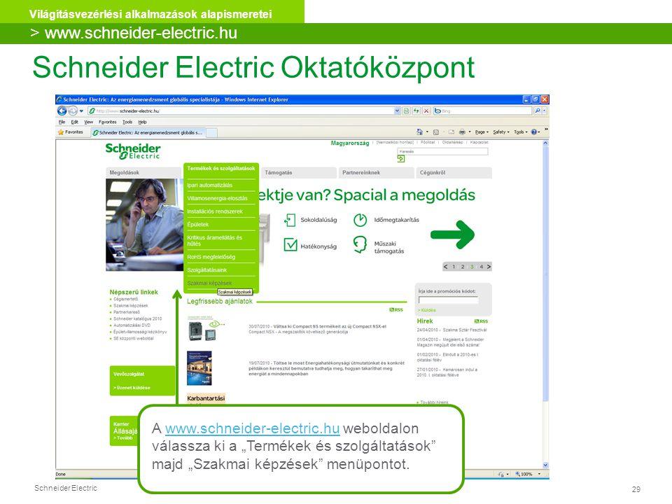"""Schneider Electric 29 Világításvezérlési alkalmazások alapismeretei Schneider Electric Oktatóközpont A www.schneider-electric.hu weboldalonwww.schneider-electric.hu válassza ki a """"Termékek és szolgáltatások majd """"Szakmai képzések menüpontot."""