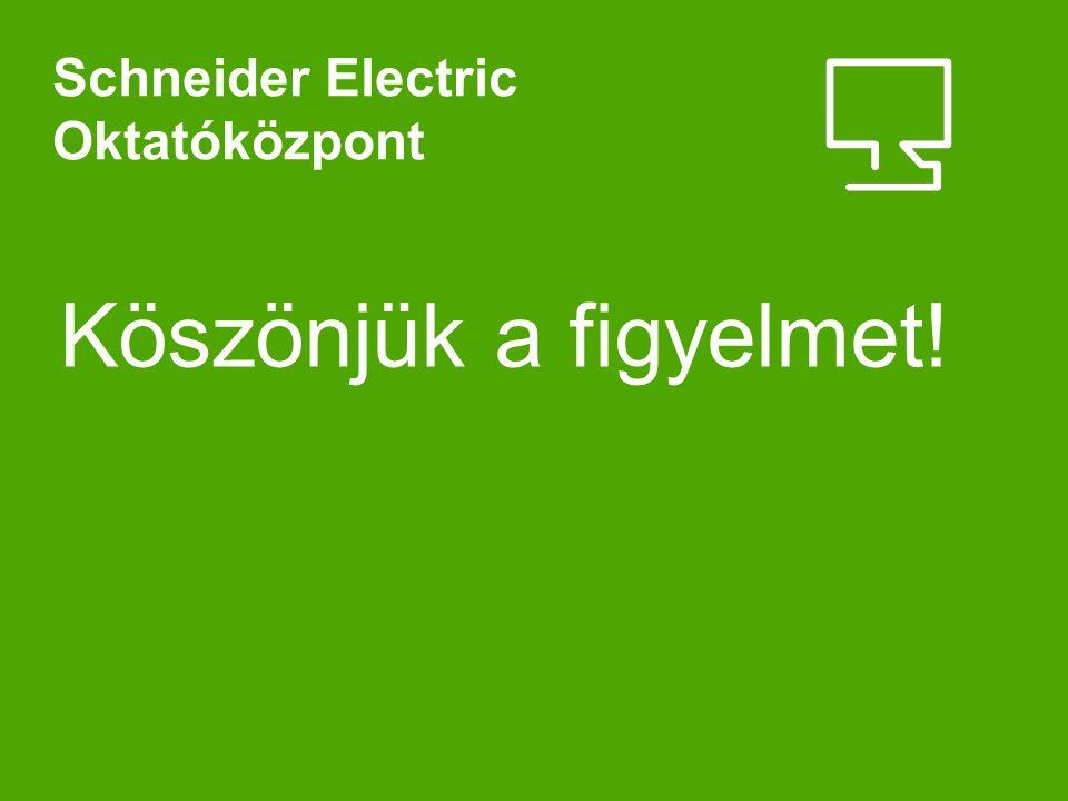 Köszönjük a figyelmet! Schneider Electric Oktatóközpont