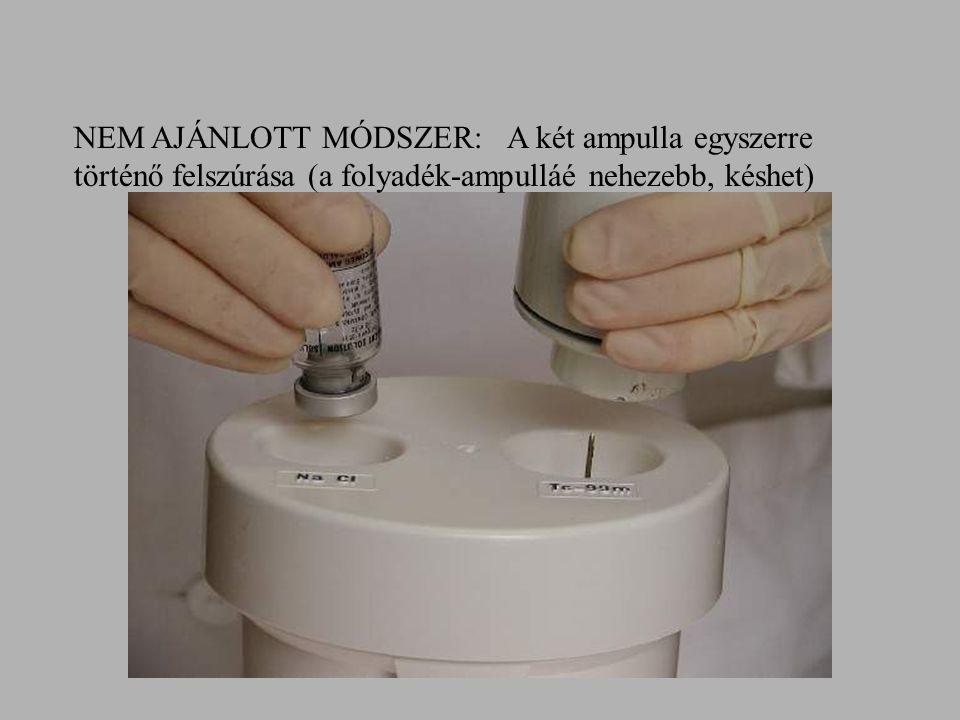 NEM AJÁNLOTT MÓDSZER: A két ampulla egyszerre történő felszúrása (a folyadék-ampulláé nehezebb, késhet)