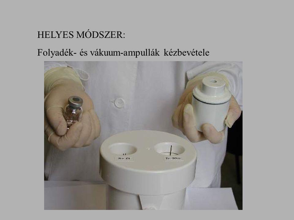 HELYES MÓDSZER: Folyadék- és vákuum-ampullák kézbevétele