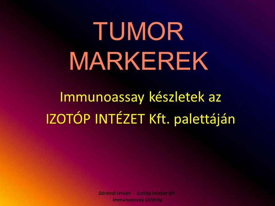 TUMOR MARKEREK Immunoassay készletek az IZOTÓP INTÉZET Kft. palettáján 1 Sárándi István - Izotóp Intézet Kft. Immunoassay Üzletág