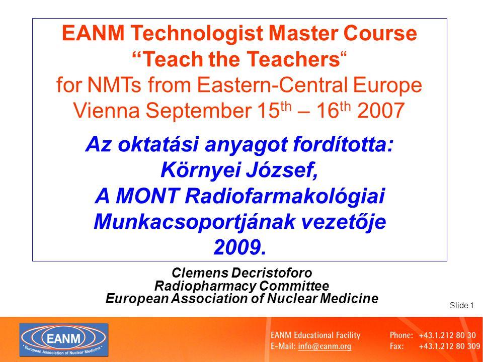 "Slide 1 EANM Technologist Master Course ""Teach the Teachers"" for NMTs from Eastern-Central Europe Vienna September 15 th – 16 th 2007 Az oktatási anya"