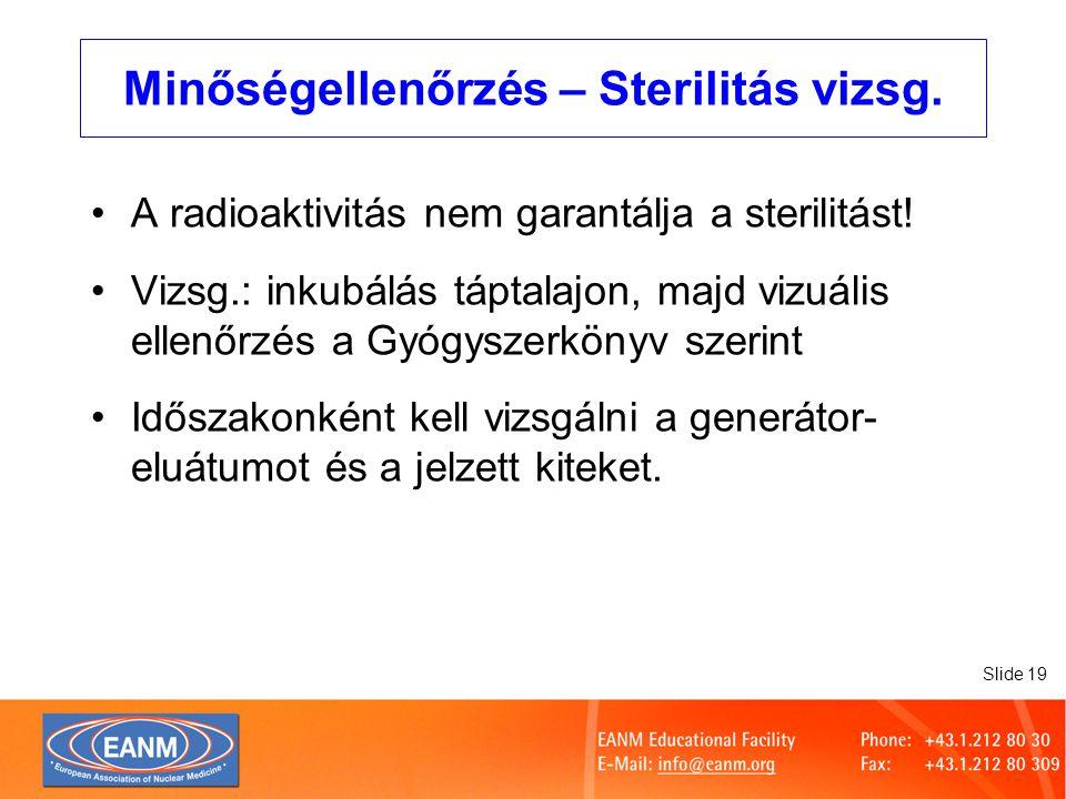 Slide 19 Minőségellenőrzés – Sterilitás vizsg. A radioaktivitás nem garantálja a sterilitást.