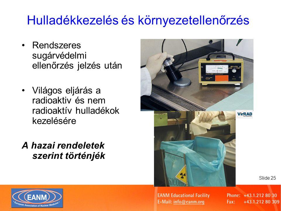 Slide 25 Hulladékkezelés és környezetellenőrzés Rendszeres sugárvédelmi ellenőrzés jelzés után Világos eljárás a radioaktiv és nem radioaktív hulladékok kezelésére A hazai rendeletek szerint történjék