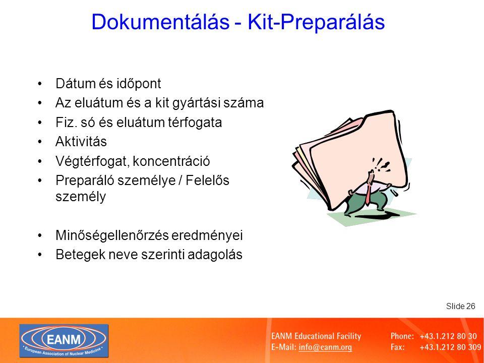 Slide 26 Dokumentálás - Kit-Preparálás Dátum és időpont Az eluátum és a kit gyártási száma Fiz.