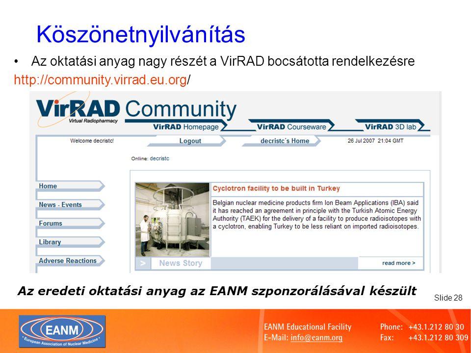 Slide 28 Köszönetnyilvánítás Az oktatási anyag nagy részét a VirRAD bocsátotta rendelkezésre http://community.virrad.eu.org/ Az eredeti oktatási anyag az EANM szponzorálásával készült