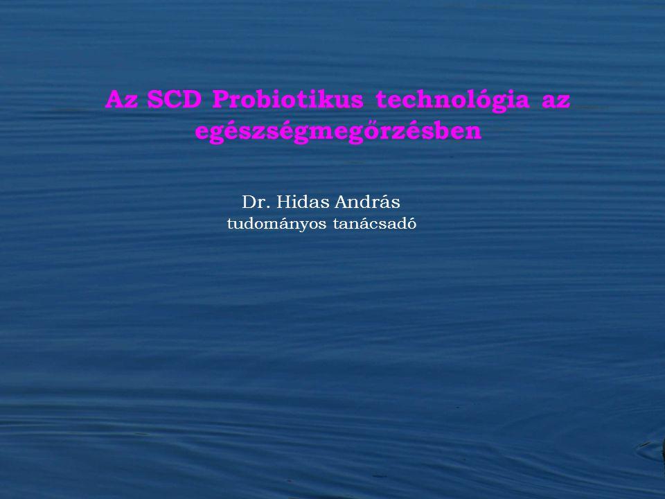 Dr. Hidas András tudományos tanácsadó Az SCD Probiotikus technológia az egészségmegőrzésben