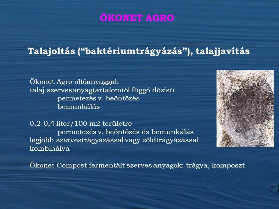 Ökonet Agro oltóanyaggal: talaj szervesanyagtartalomtól függő dózisú permetezés v. beöntözés bemunkálás 0,2-0,4 liter/100 m2 területre permetezés v. b