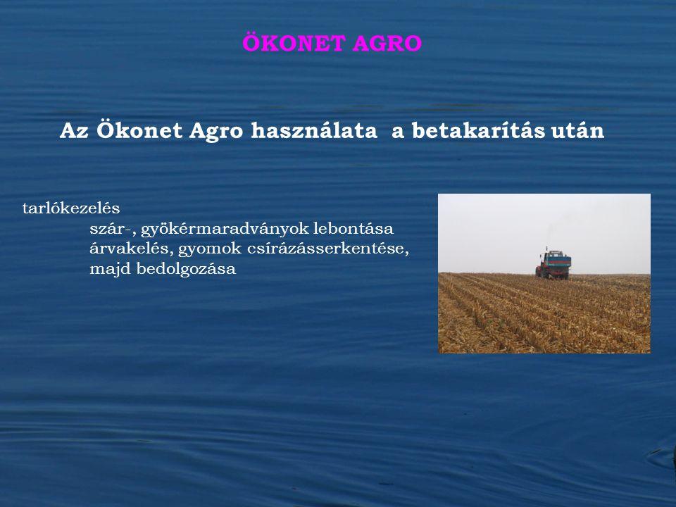 Az Ökonet Agro használata a betakarítás után tarlókezelés szár-, gyökérmaradványok lebontása árvakelés, gyomok csírázásserkentése, majd bedolgozása ÖK