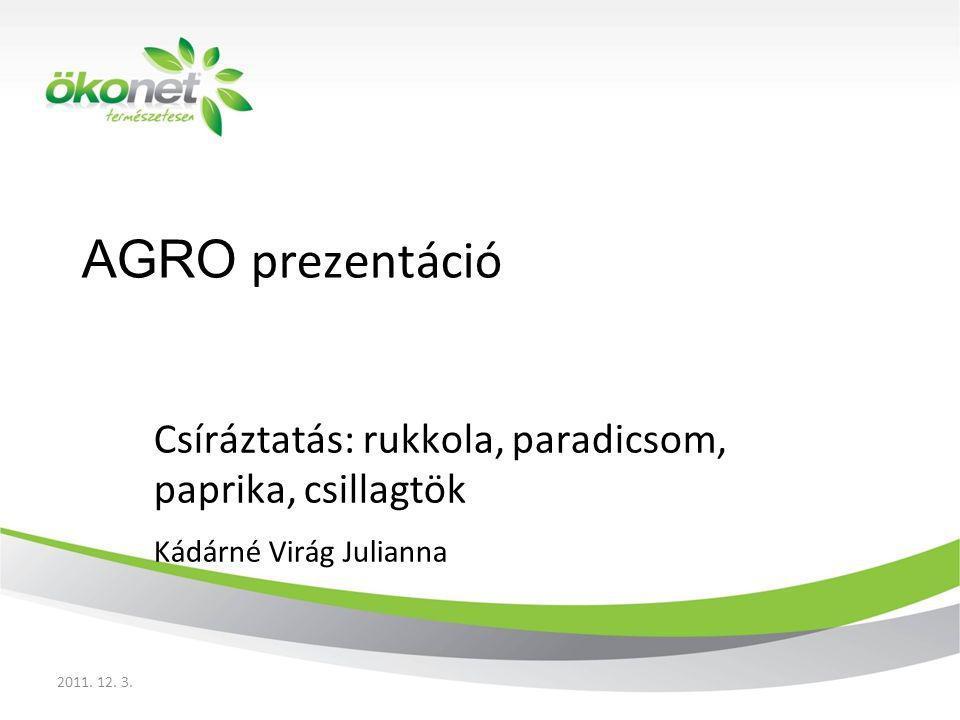 AGRO prezentáció Csíráztatás: rukkola, paradicsom, paprika, csillagtök Kádárné Virág Julianna 2011. 12. 3.
