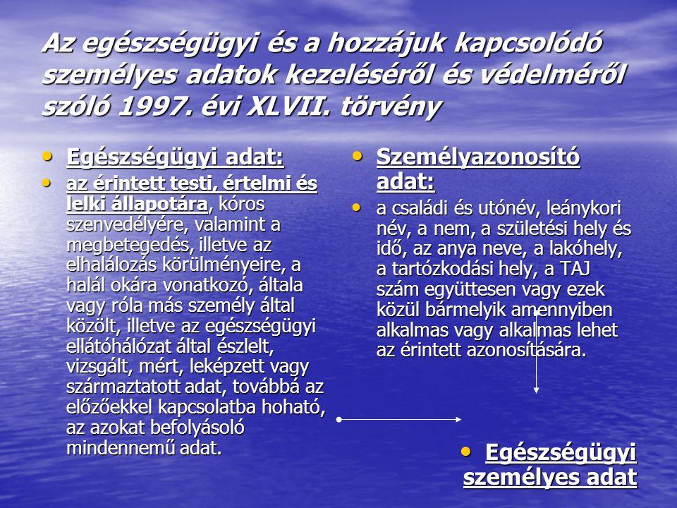 Az egészségügyi és a hozzájuk kapcsolódó személyes adatok kezeléséről és védelméről szóló 1997. évi XLVII. törvény Egészségügyi adat: Egészségügyi ada