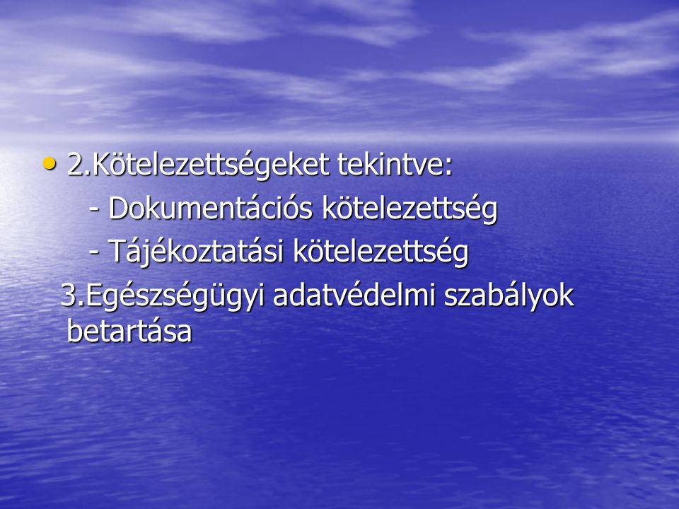 2.Kötelezettségeket tekintve: 2.Kötelezettségeket tekintve: - Dokumentációs kötelezettség - Dokumentációs kötelezettség - Tájékoztatási kötelezettség