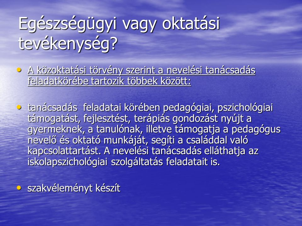 Egészségügyi vagy oktatási tevékenység? A közoktatási törvény szerint a nevelési tanácsadás feladatkörébe tartozik többek között: A közoktatási törvén
