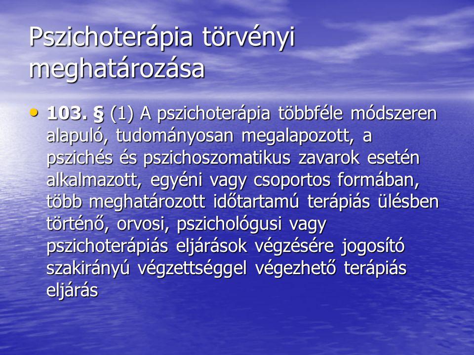 Pszichoterápia törvényi meghatározása 103. § (1) A pszichoterápia többféle módszeren alapuló, tudományosan megalapozott, a pszichés és pszichoszomatik