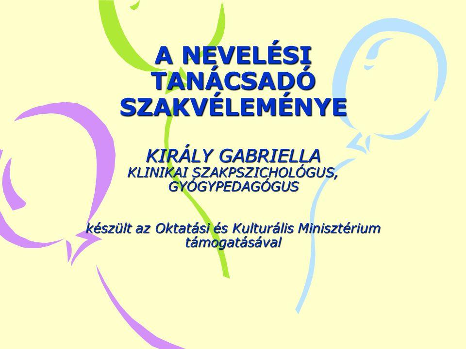 A NEVELÉSI TANÁCSADÓ SZAKVÉLEMÉNYE KIRÁLY GABRIELLA KLINIKAI SZAKPSZICHOLÓGUS, GYÓGYPEDAGÓGUS készült az Oktatási és Kulturális Minisztérium támogatás