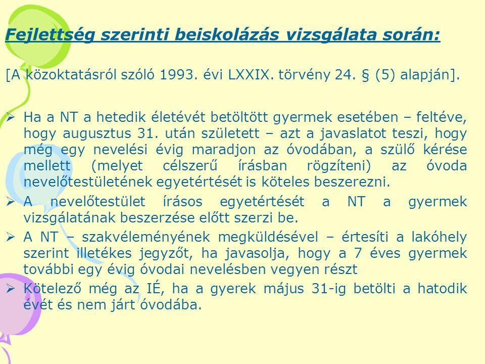 Fejlettség szerinti beiskolázás vizsgálata során: [A közoktatásról szóló 1993. évi LXXIX. törvény 24. § (5) alapján].  Ha a NT a hetedik életévét bet