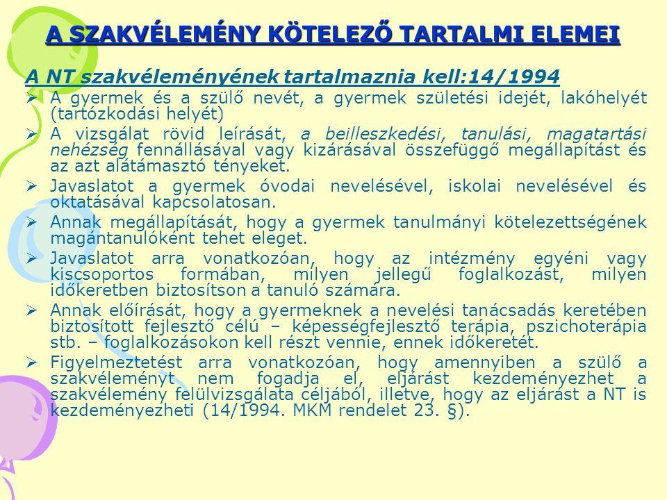 A SZAKVÉLEMÉNY KÖTELEZŐ TARTALMI ELEMEI A NT szakvéleményének tartalmaznia kell:14/1994  A gyermek és a szülő nevét, a gyermek születési idejét, lakó
