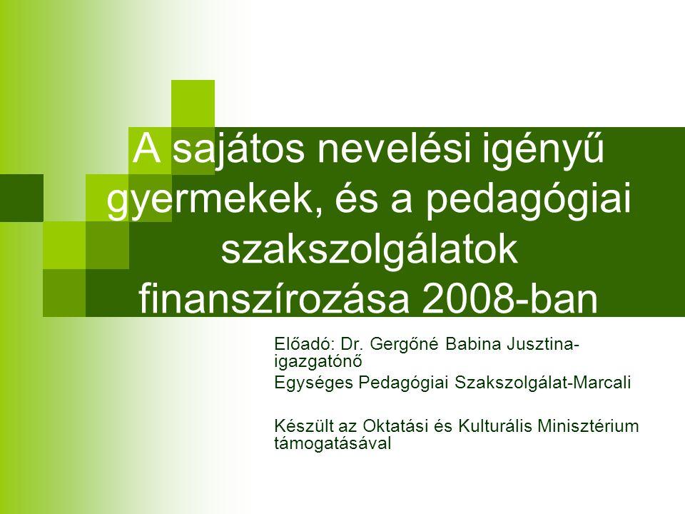 A sajátos nevelési igényű gyermekek, és a pedagógiai szakszolgálatok finanszírozása 2008-ban Előadó: Dr.