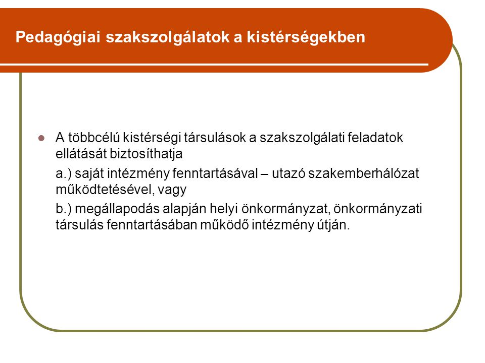 Pedagógiai szakszolgálatok a kistérségekben A többcélú kistérségi társulások a szakszolgálati feladatok ellátását biztosíthatja a.) saját intézmény fe