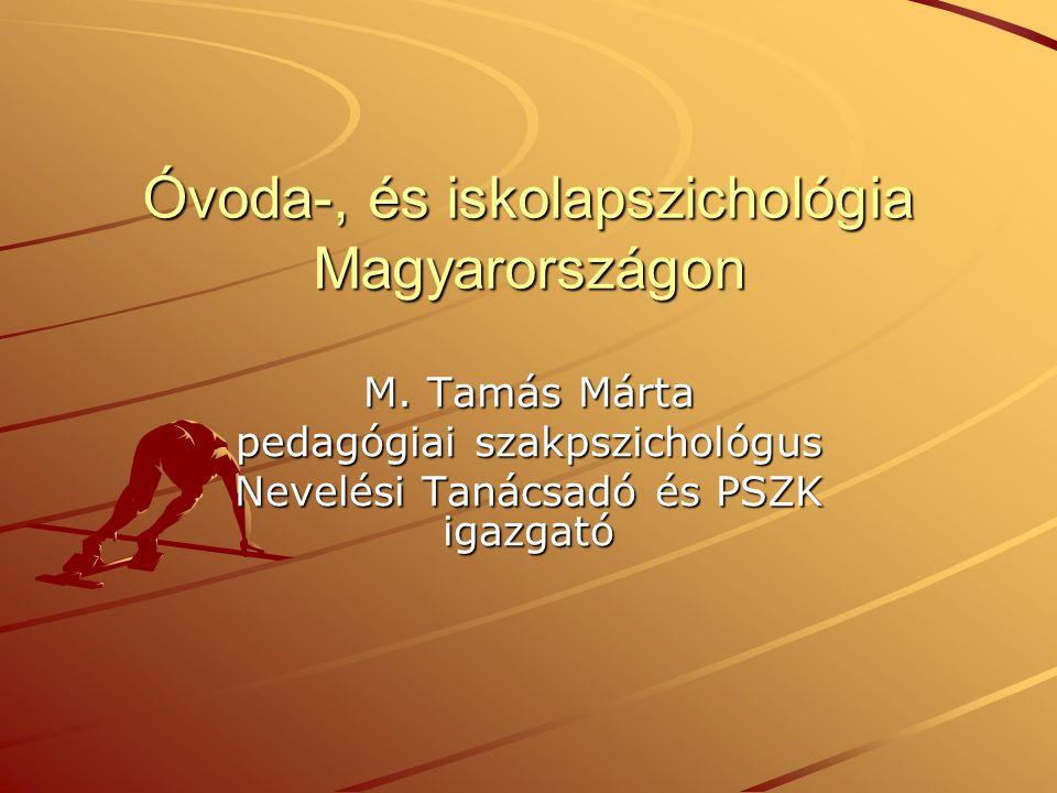 Óvoda-, és iskolapszichológia Magyarországon M. Tamás Márta pedagógiai szakpszichológus Nevelési Tanácsadó és PSZK igazgató