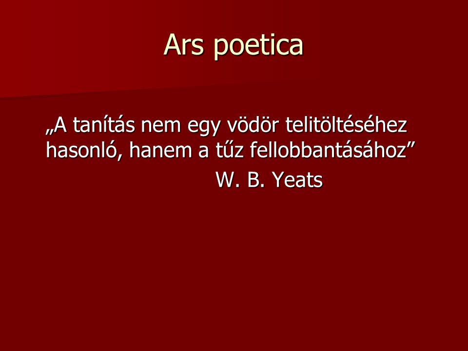 """Ars poetica """"A tanítás nem egy vödör telitöltéséhez hasonló, hanem a tűz fellobbantásához"""" W. B. Yeats"""
