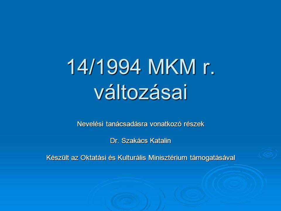 14/1994 MKM r. változásai Nevelési tanácsadásra vonatkozó részek Dr.