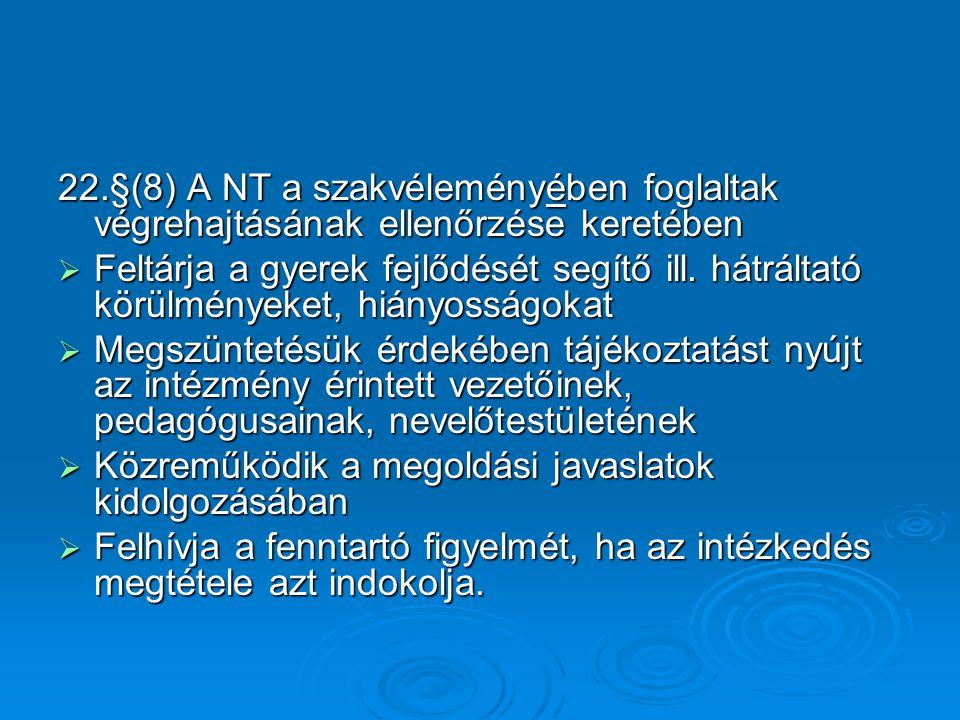 22.§(8) A NT a szakvéleményében foglaltak végrehajtásának ellenőrzése keretében  Feltárja a gyerek fejlődését segítő ill.