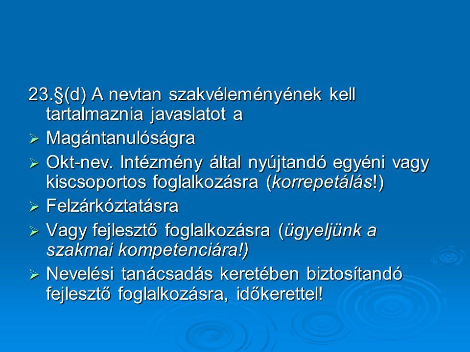 23.§(d) A nevtan szakvéleményének kell tartalmaznia javaslatot a  Magántanulóságra  Okt-nev.
