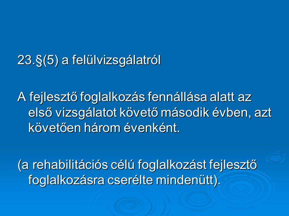 23.§(5) a felülvizsgálatról A fejlesztő foglalkozás fennállása alatt az első vizsgálatot követő második évben, azt követően három évenként.