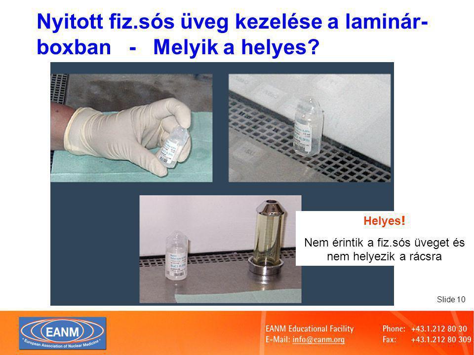 Slide 10 Nyitott fiz.sós üveg kezelése a laminár- boxban - Melyik a helyes.