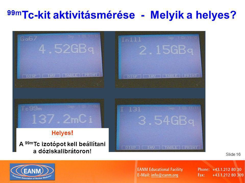Slide 16 Helyes . A 99m Tc izotópot kell beállítani a dóziskalibrátoron.