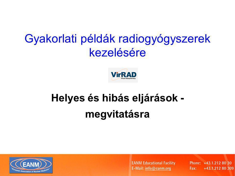 Gyakorlati példák radiogyógyszerek kezelésére Helyes és hibás eljárások - megvitatásra