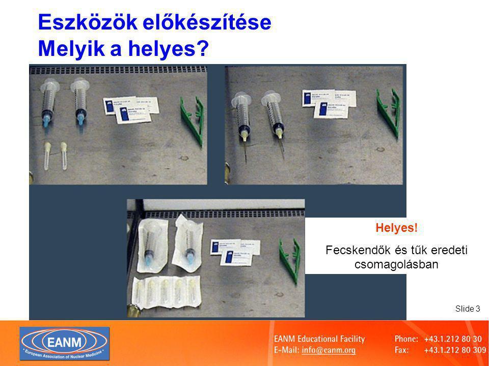 Slide 3 Eszközök előkészítése Melyik a helyes? Helyes! Fecskendők és tűk eredeti csomagolásban