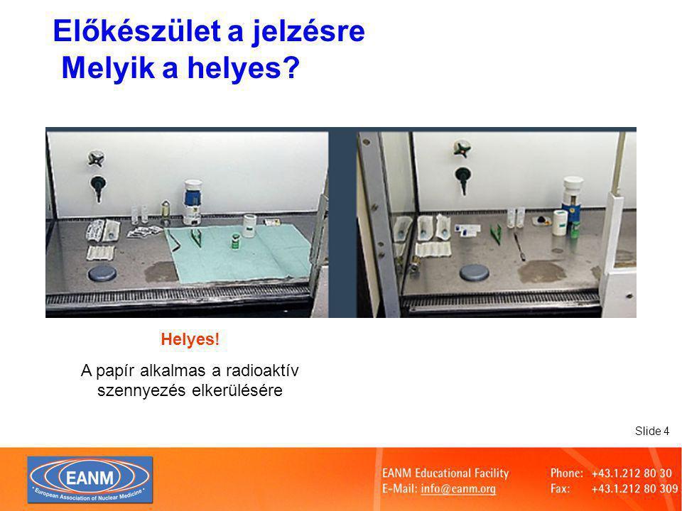 Slide 15 Helyes ! Kerüljük el a radioaktív ampulla érintését Aktivitásmérés - Melyik a helyes?