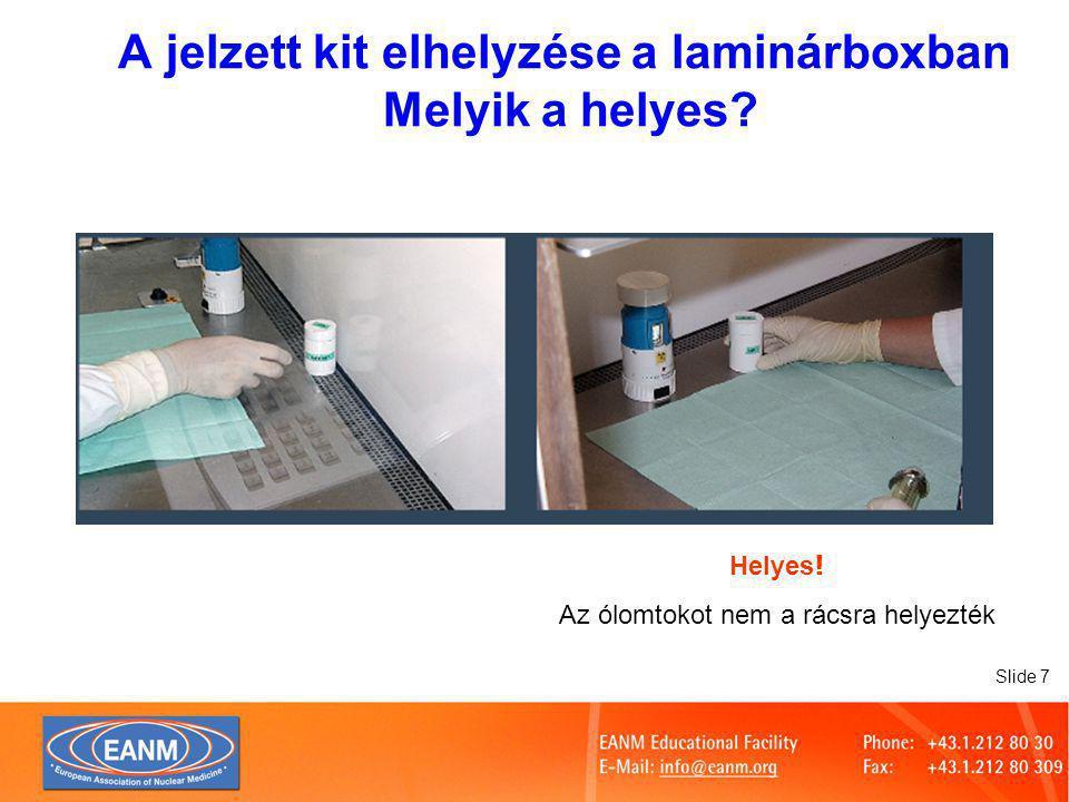 Slide 8 Helyes ! A hulladéktároló zárt A jelzett kit összerázása a laminár-boxban Melyik a helyes?