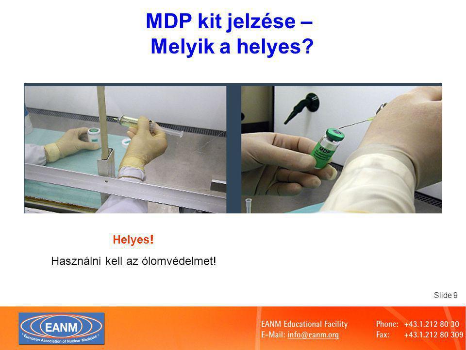Slide 9 MDP kit jelzése – Melyik a helyes? Helyes ! Használni kell az ólomvédelmet!