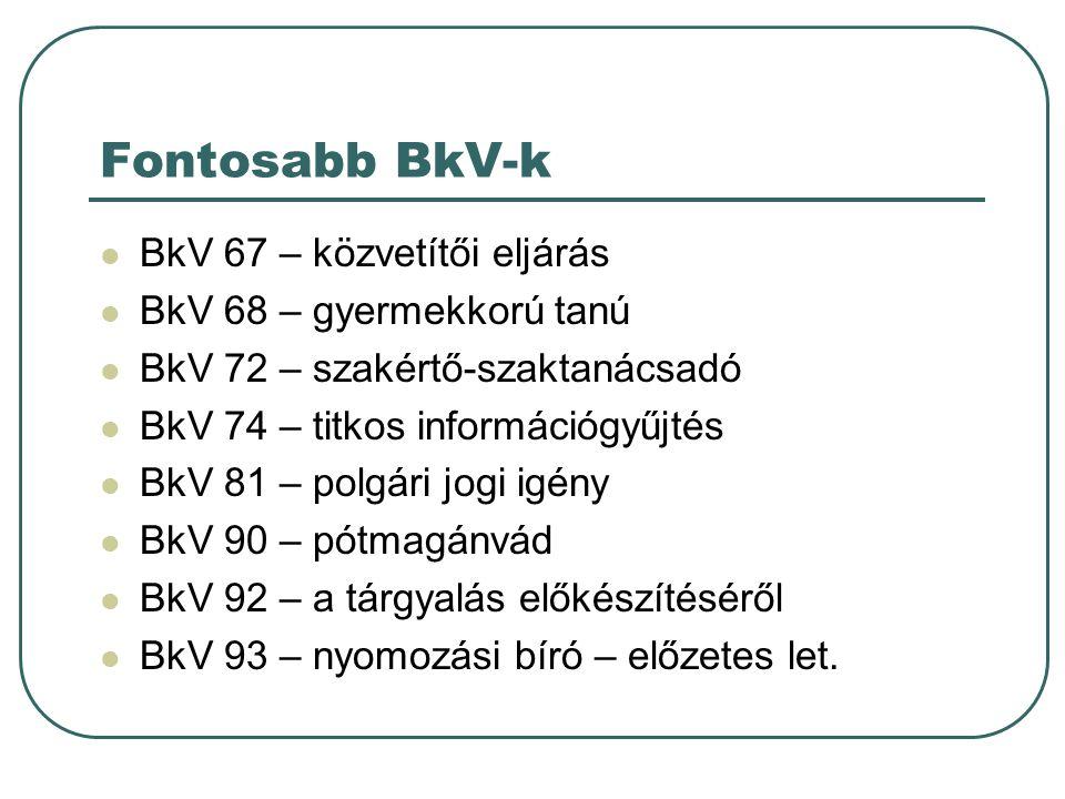 Fontosabb BkV-k BkV 67 – közvetítői eljárás BkV 68 – gyermekkorú tanú BkV 72 – szakértő-szaktanácsadó BkV 74 – titkos információgyűjtés BkV 81 – polgári jogi igény BkV 90 – pótmagánvád BkV 92 – a tárgyalás előkészítéséről BkV 93 – nyomozási bíró – előzetes let.