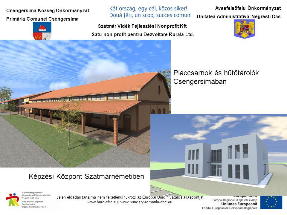 Csengersima Község Önkormányzat Primăria Comunei Csengersima Jelen előadás tartalma nem feltétlenül tükrözi az Európai Unió hivatalos álláspontját www.huro-cbc.eu; www.hungary-romania-cbc.eu Avasfelsőfalu Önkormányzat Unitatea Administrativa Negresti Oas Szatmár Vidék Fejlesztési Nonprofit Kft Satu non-profit pentru Dezvoltare Rurală Ltd.