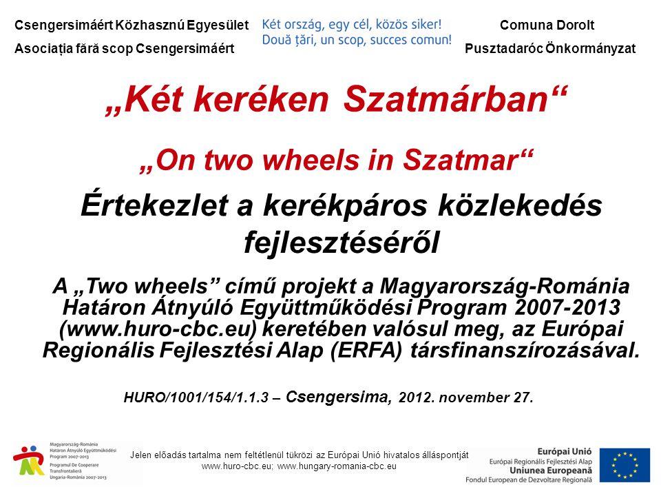 """Csengersimáért Közhasznú Egyesület Asociaţia fără scop Csengersimáért Comuna Dorolt Pusztadaróc Önkormányzat """"Két keréken Szatmárban """"On two wheels in Szatmar A """"Two wheels című projekt a Magyarország-Románia Határon Átnyúló Együttműködési Program 2007-2013 (www.huro-cbc.eu) keretében valósul meg, az Európai Regionális Fejlesztési Alap (ERFA) társfinanszírozásával."""