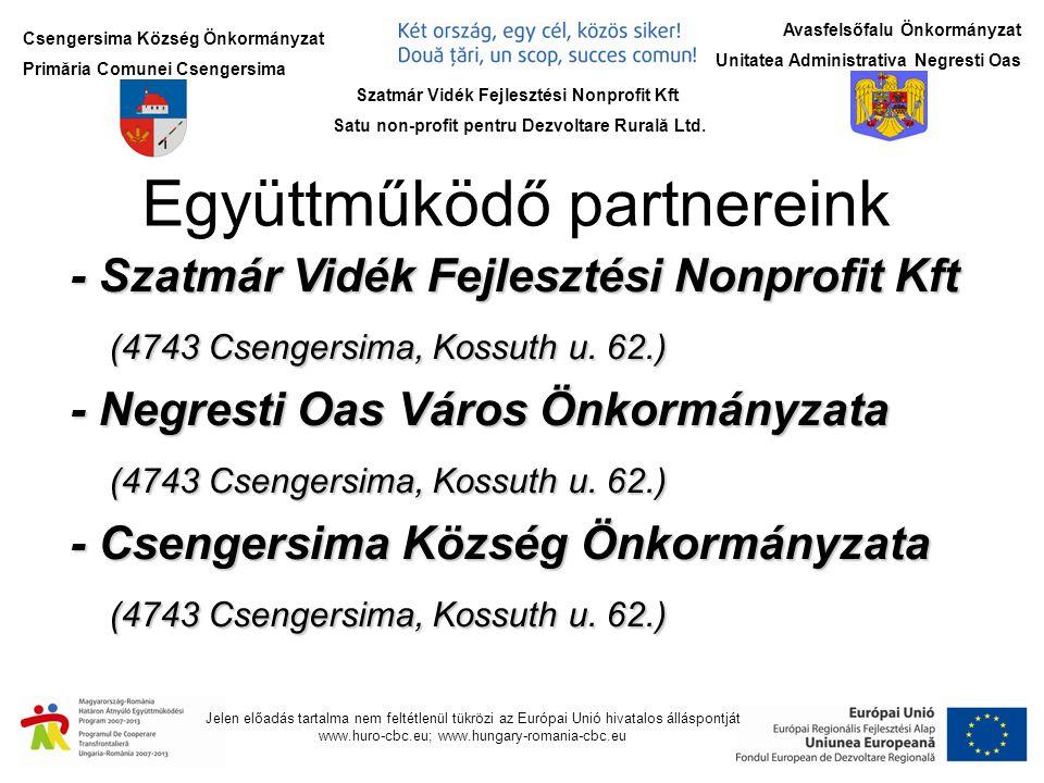 Csengersima Község Önkormányzat Primăria Comunei Csengersima Jelen előadás tartalma nem feltétlenül tükrözi az Európai Unió hivatalos álláspontját www.huro-cbc.eu; www.hungary-romania-cbc.eu Avasfelsőfalu Önkormányzat Unitatea Administrativa Negresti Oas -Üzletember találkozó szervezése Csengersimában 2012.