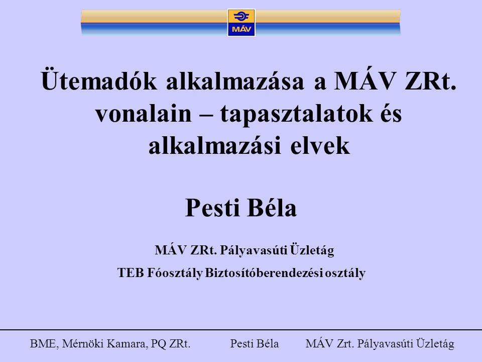 BME, Mérnöki Kamara, PQ ZRt. Pesti Béla MÁV Zrt. Pályavasúti Üzletág Ütemadók alkalmazása a MÁV ZRt. vonalain – tapasztalatok és alkalmazási elvek Pes
