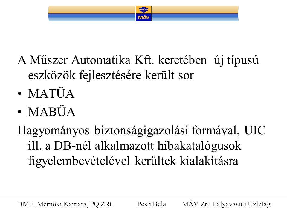 BME, Mérnöki Kamara, PQ ZRt. Pesti Béla MÁV Zrt. Pályavasúti Üzletág A Műszer Automatika Kft. keretében új típusú eszközök fejlesztésére került sor MA