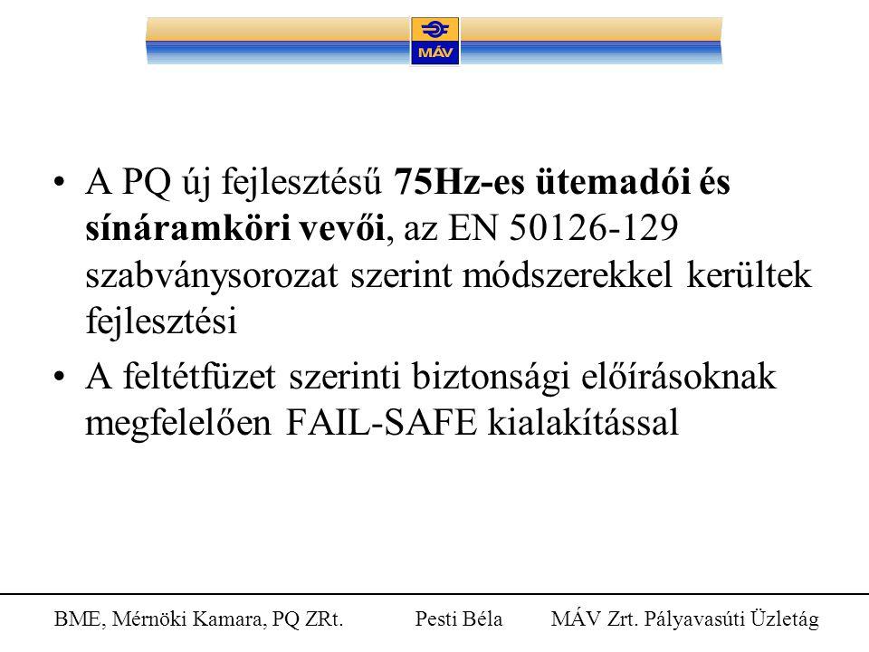 BME, Mérnöki Kamara, PQ ZRt. Pesti Béla MÁV Zrt. Pályavasúti Üzletág A PQ új fejlesztésű 75Hz-es ütemadói és sínáramköri vevői, az EN 50126-129 szabvá