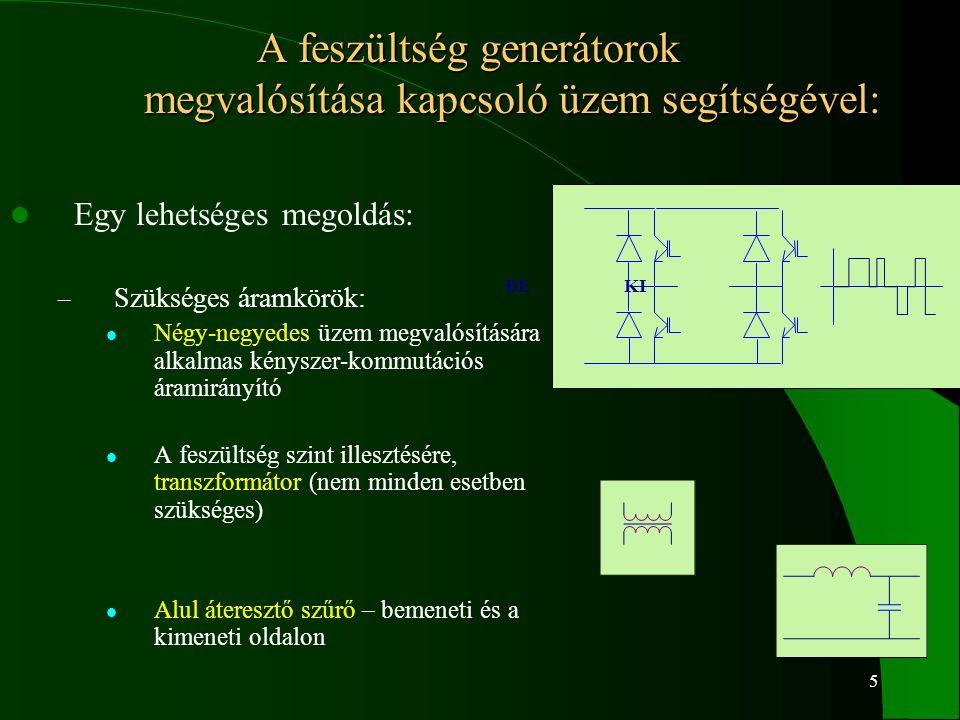 5 A feszültség generátorok megvalósítása kapcsoló üzem segítségével: Egy lehetséges megoldás: – Szükséges áramkörök: Négy-negyedes üzem megvalósításár