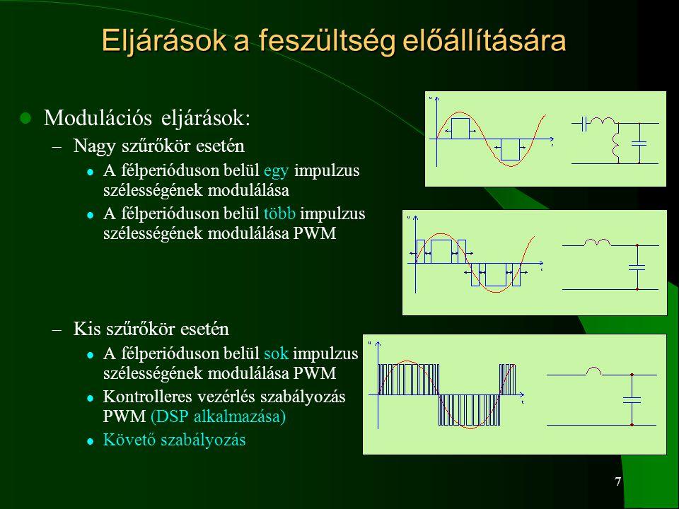 7 Eljárások a feszültség előállítására Modulációs eljárások: – Nagy szűrőkör esetén A félperióduson belül egy impulzus szélességének modulálása A félp