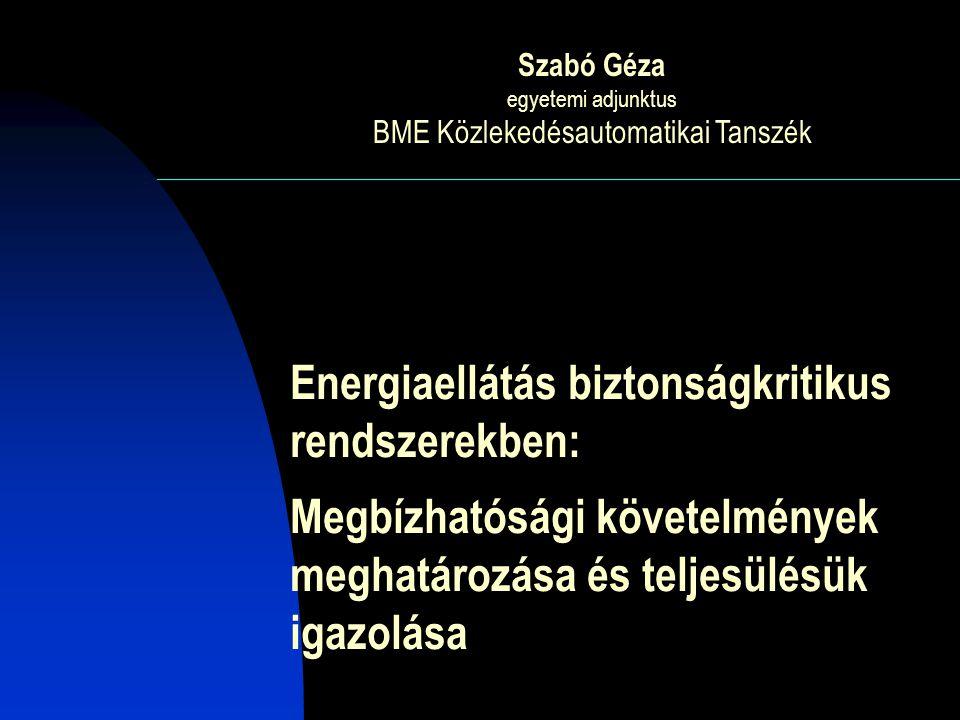 Energiaellátás biztonságkritikus rendszerekben: Megbízhatósági követelmények meghatározása és teljesülésük igazolása Szabó Géza egyetemi adjunktus BME