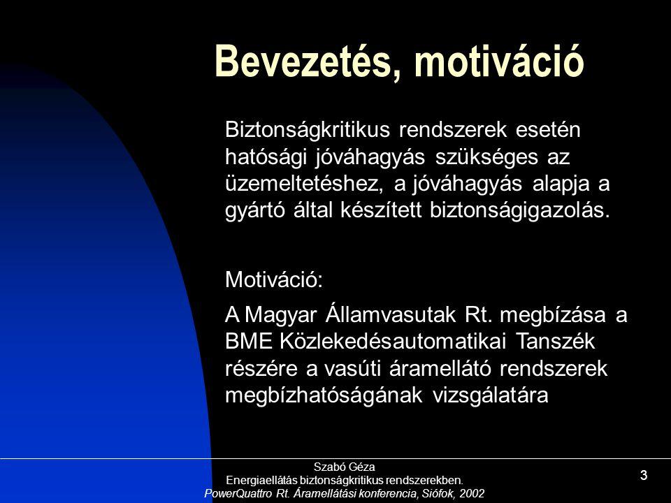 Szabó Géza Energiaellátás biztonságkritikus rendszerekben. PowerQuattro Rt. Áramellátási konferencia, Siófok, 2002 3 Bevezetés, motiváció Biztonságkri