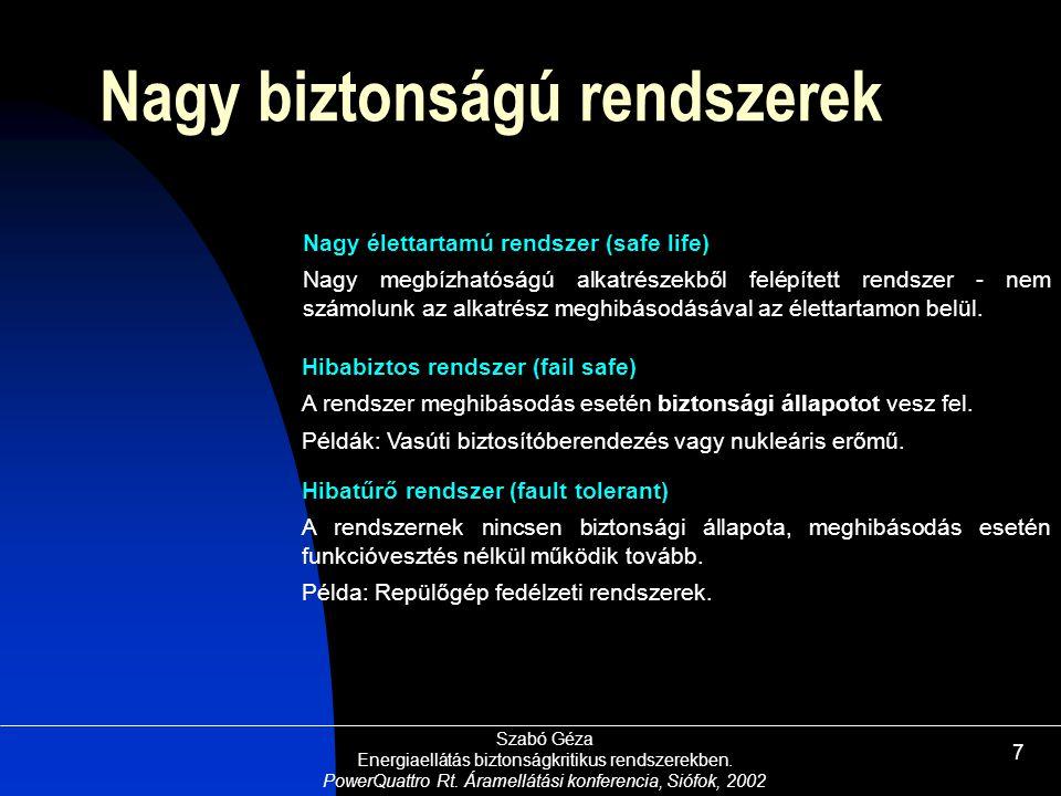 Szabó Géza Energiaellátás biztonságkritikus rendszerekben. PowerQuattro Rt. Áramellátási konferencia, Siófok, 2002 7 Nagy biztonságú rendszerek Nagy é