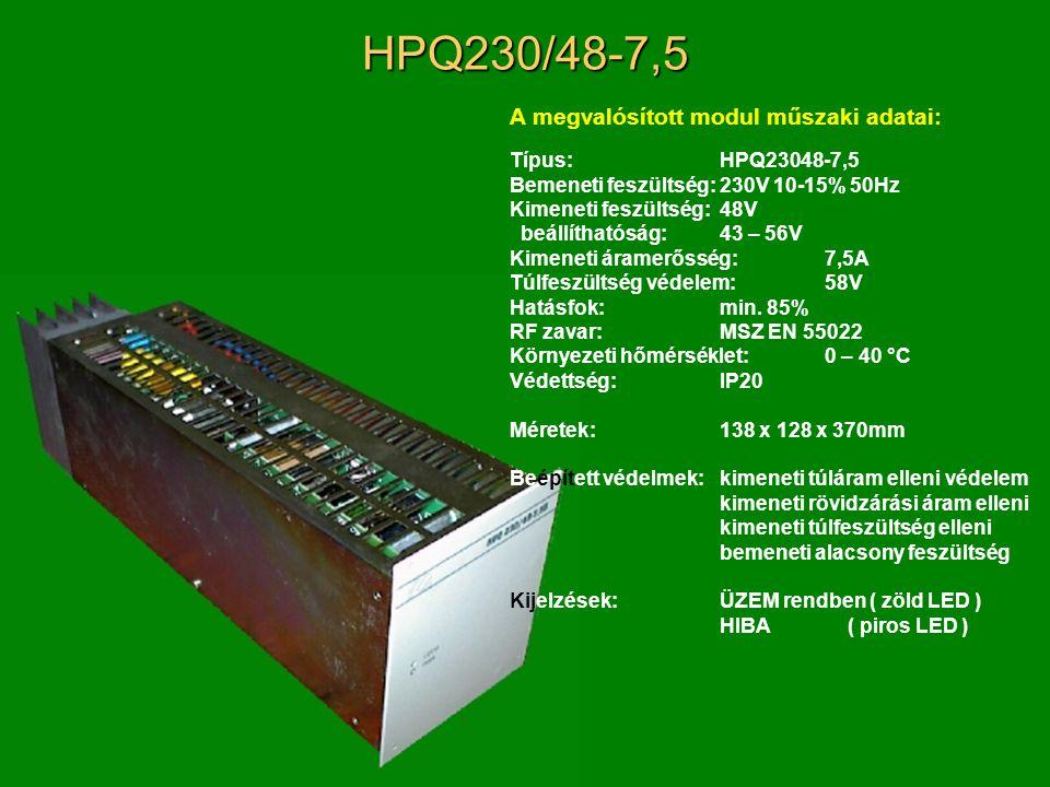 HPQ230/48-7,5 A megvalósított modul műszaki adatai: Típus:HPQ23048-7,5 Bemeneti feszültség:230V 10-15% 50Hz Kimeneti feszültség:48V beállíthatóság:43 – 56V Kimeneti áramerősség:7,5A Túlfeszültség védelem:58V Hatásfok:min.